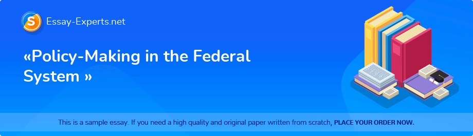 Free Essay Sample «Policy-Making in the Federal System »