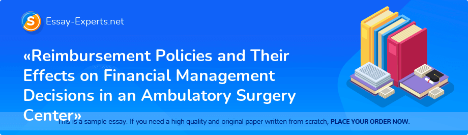 «Reimbursement Policies and Their Effects on Financial Management Decisions in an Ambulatory Surgery Center»